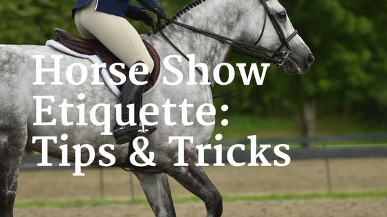 Horse Show (& Life) Etiquette &Tips