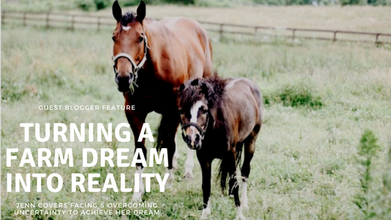 Guest Blogger: Overcoming Uncertainty & Making Dreams a Reality with Jenn from Sunshine Farm